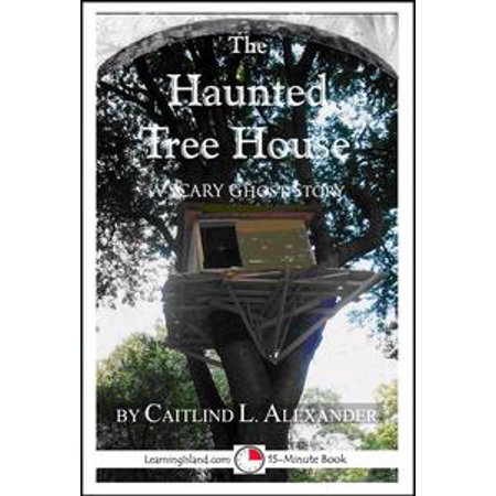 Haunted Trees (The Haunted Tree House: A Scary 15-Minute Ghost Story -)