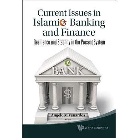 Current Issues in Islamic Banking and Finance: Resilience and Stability in the Present