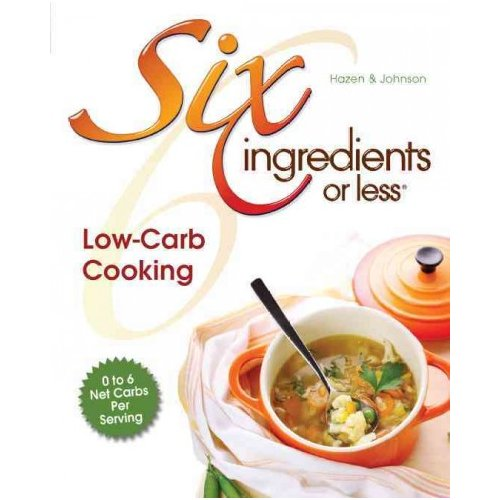 Six Ingredients Or Less: Low-Carb Cooking