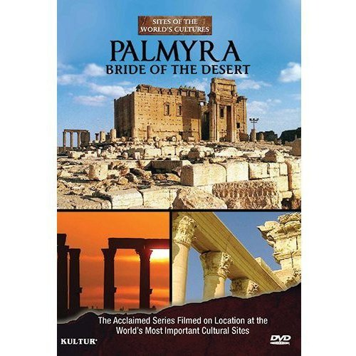 Sites Of The World's Cultures: Palmyra - Bride Of The Desert