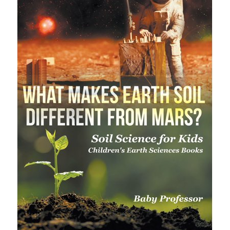 What Makes Earth Soil Different from Mars? - Soil Science for Kids | Children's Earth Sciences Books -