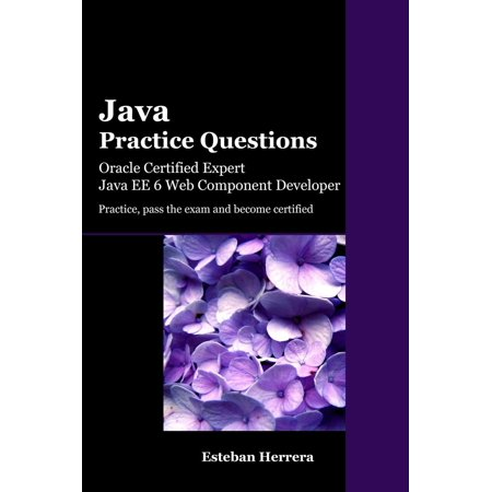 Java Practice Questions: Oracle Certified Expert, Java EE 6 Web Component Developer (OCEJWCD) -