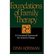 Foundations Of Family Therapy : A Conceptual Framework For Systems Change