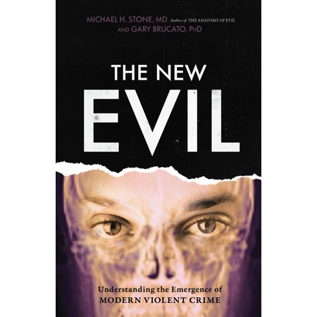 The New Evil : Understanding the Emergence of Modern Violent (Understanding White Collar Crime An Opportunity Perspective)