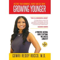 Growing Younger: Restore Your Hormones, Energy and Sex Drive: A Powerful Natural Guide to Optimal Wellness & Longevity (Hardcover)