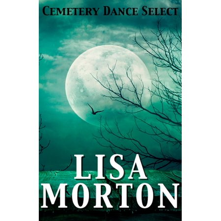 Cemetery Dance Select: Lisa Morton - eBook