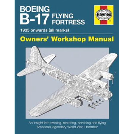 Boeing B 17 Flying Fortress Owners Workshop Manual  1935 Onwards  All Marks