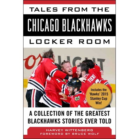 Tales from the Chicago Blackhawks Locker Room : A Collection of the Greatest Blackhawks Stories Ever (Wincraft Chicago Blackhawks Locker Room)