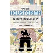 The: Houstorian Dictionary: An Insider's Index to Houston (Hardcover)