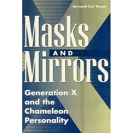 Masks and Mirrors : Generation X and the Chameleon Personality (Masked Chameleon)