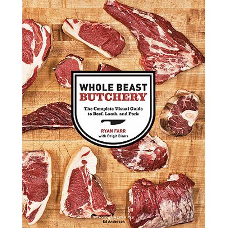 Whole Beast Butchery : The Complete Visual Guide to Beef, Lamb, and