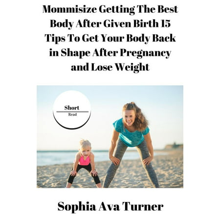 Mommisize Getting The Best Body After Given Birth 15 Tips To Get Your Body Back in Shape After Pregnancy and Lose Weight -