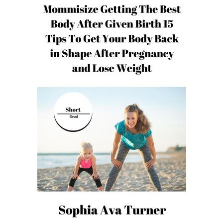 Mommisize Getting The Best Body After Given Birth 15 Tips To Get Your Body Back in Shape After Pregnancy and Lose Weight - (Best Way To Get Your Body Ready For Pregnancy)