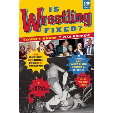 Is Wrestling Fixed? I Didn't Know It Was Broken : From Photo Shoots and Sensational Stories to the WWE Network, Bill Apter's Incredible Pro Wrestling (Best Pro Wrestling Matches Of All Time)