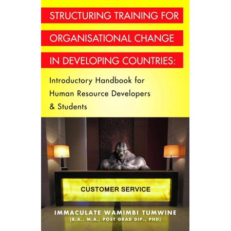 STRUCTURING TRAINING FOR ORGANISATIONAL CHANGE IN DEVELOPING COUNTRIES: Introductory Handbook for Human Resource Developers & Students - eBook
