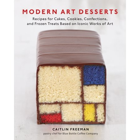 Modern Art Desserts : Recipes for Cakes, Cookies, Confections, and Frozen Treats Based on Iconic Works of