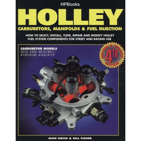 Holley Carburetors, Manifolds & Fuel Injections : How to Select, Install, Tune, Repair and Modify Fuel System Components for Street and Racing Use, Revised and Updated Fourth
