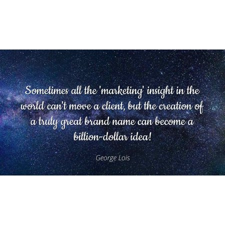 George Lois - Sometimes all the 'marketing' insight in the world can't move a client, but the creation of a truly great brand name can become a billion-do - Famous (World Famous Brands)