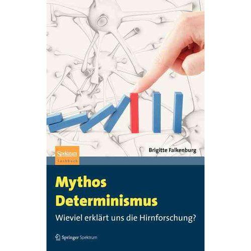 Mythos Determinismus: Wieviel Erklart Uns Die Hirnforschung?
