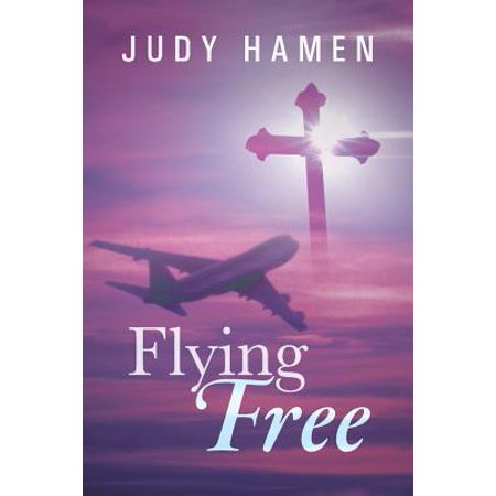 Flying Free : My Life and Other Unfinished