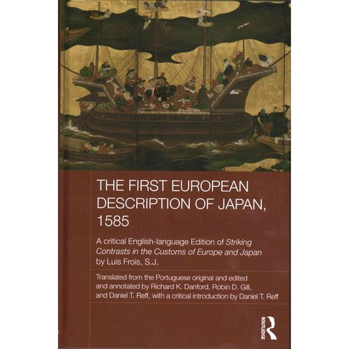The First European Description of Japan, 1585: A critical English-language edition of Striking Contrasts in the Customs of Europe and Japan