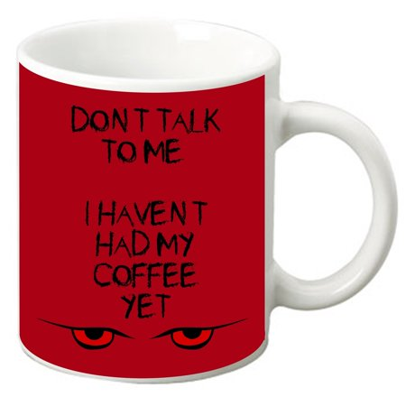 Don't Talk to Me. I Haven't Had My Coffee Yet- Red/Black Funny Quote 11 Oz. White Ceramic Coffee (New Haven Avenue)