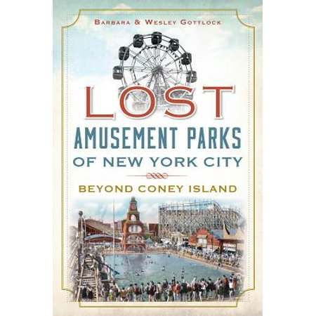 Coney Island - Lost Amusement Parks of New York City : Beyond Coney Island