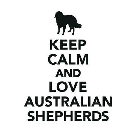 Keep Calm & Love Australian Shepherds Notebook & Journal. Productivity Work Planner & Idea Notepad : Brainstorm Thoughts, Self Discovery, to Do List (Australian Shepherd Note)