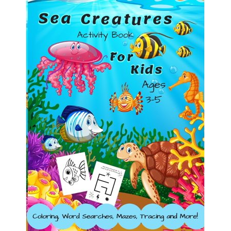 Activity Books Toddlers: Sea Creatures Activity Book For Kids Ages 3-5: A Fun Children's Puzzle Book With Coloring, Mazes, Spot the Difference, Word Search, Tracing, Matching & Counting For 3, 4 or 5