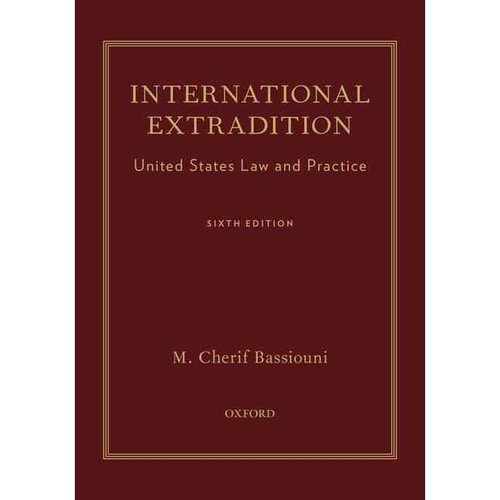 International Extradition: United States Law and Practice (6th Edition, Revised) by Bassiouni, M. Cherif [Hardcover]