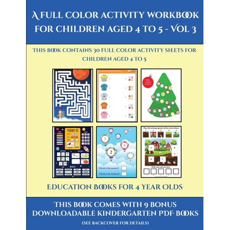 Education Books for 4 Year Olds (A full color activity workbook for children aged 4 to 5 - Vol 3) : This book contains 30 full color activity sheets for children aged 4 to