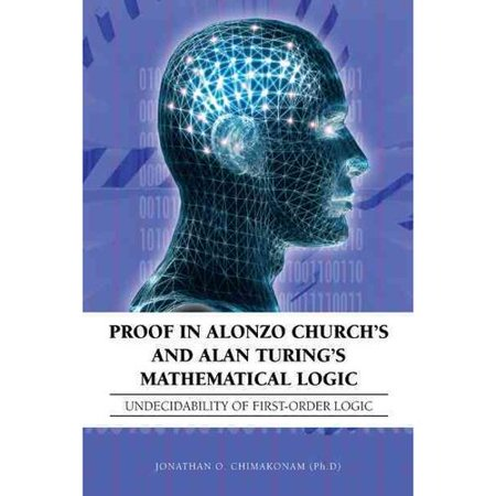 Proof In Alonzo Churchs And Alan Turings Mathematical Logic  Undecidability Of First Order Logic