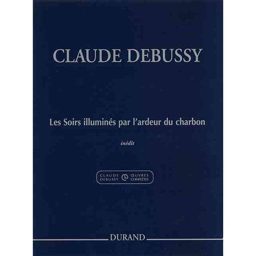 Claude Debussy - Les Soirs Illumines Par L'ardeur Du Charbon: Evenings Lit by the Burning Coals for Piano