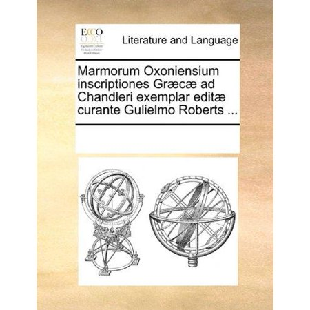 Marmorum Oxoniensium Inscriptiones Grc Ad Chandleri Exemplar Edit Curante Gulielmo Roberts ... - image 1 de 1