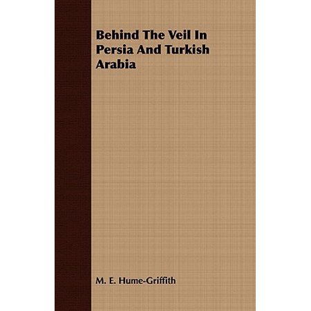 Behind the Veil in Persia and Turkish Arabia