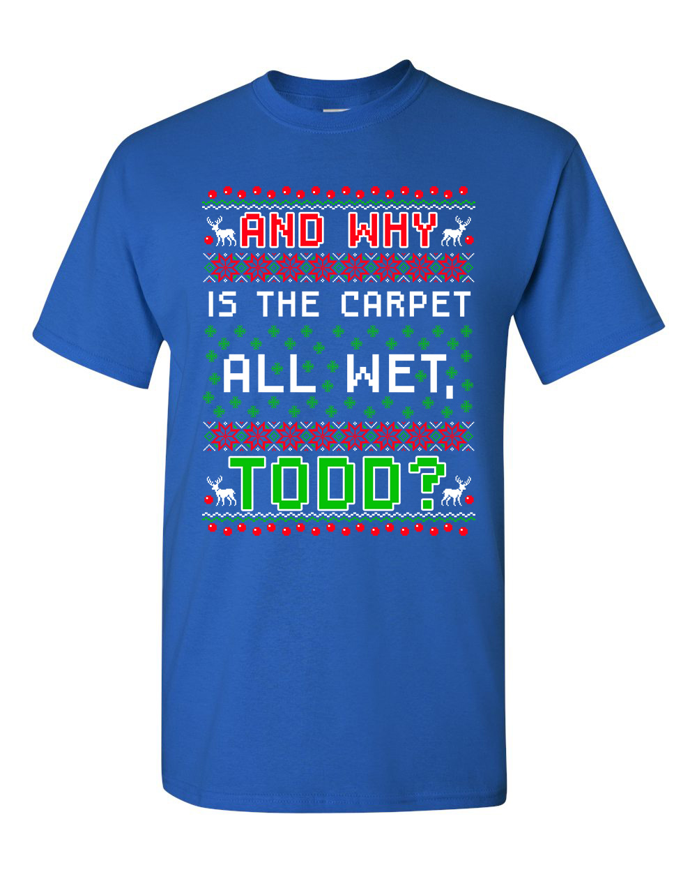 New Todd Vacation Carpet Is Wet Movie Ugly Christmas Funny DT Adult T-Shirt Tee