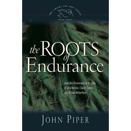 The Roots of Endurance : Invincible Perseverance in the Lives of John Newton, Charles Simeon, and William (Best Of Olivia Newton John)