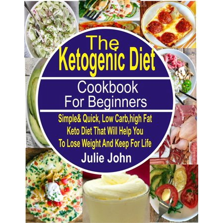 The Ketogenic Diet Cookbook For Beginners Simple & Quick, Low Carb, High Fat Keto Diet That Will Help You To Lose Weight And Keep Fit For Life -