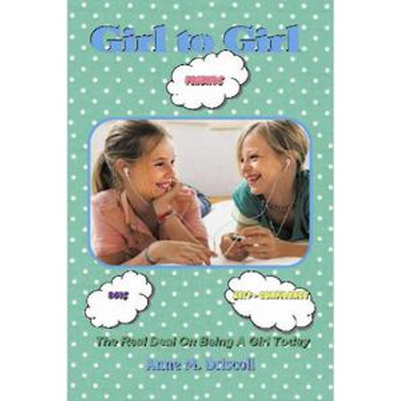 Girl to Girl:The Real Deal On Being A Girl Today - eBook ()