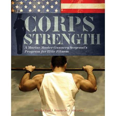 Corps Strength : A Marine Master Gunnery Sergeant's Program for Elite