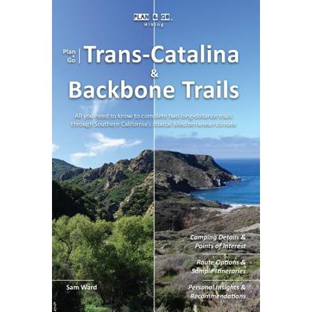 Plan & Go Trans-Catalina & Backbone Trails : All You Need to Know to Complete Two Long-Distance Trails Through Southern California's Coastal Mediterranean (Cool Places To Go In Southern California)
