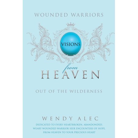 Wounded Warriors: Out of the Wilderness: Visions from Heaven (Paperback)