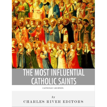 The Most Influential Catholic Saints: The Lives and Legacies of St. Francis of Assisi, St. Thomas Aquinas, and St. Ignatius of Loyola -