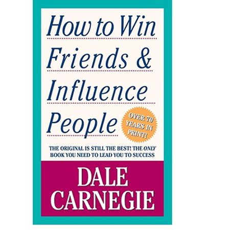 How To Win Friends And Influence People: The Only Book You Need to Lead You to (Hot To Win Friends And Influence People)