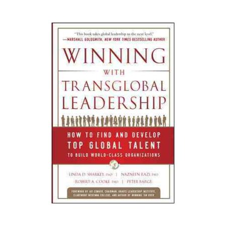 Winning With Transglobal Leadership  How To Find And Develop Top Global Talent To Build World Class Organizations