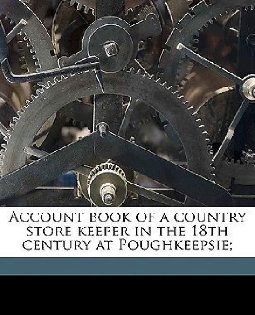 Account Book of a Country Store Keeper in the 18th Century at Poughkeepsie; by