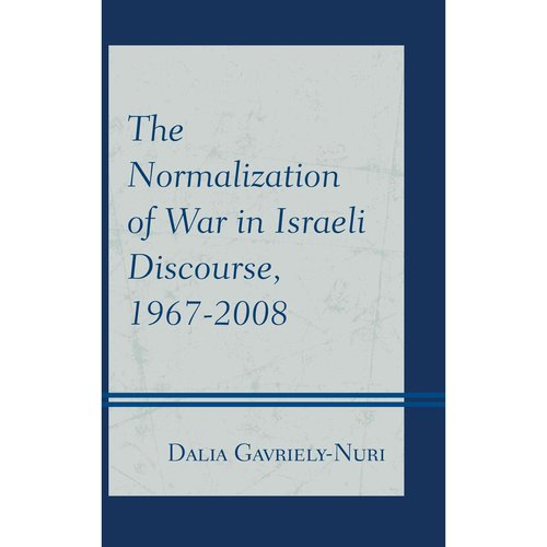 The Normalization of War in Israeli Discourse, 1967-2008