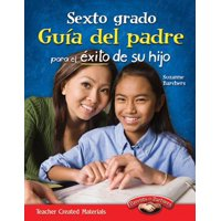 Sexto Grado : Guia del Padre Para El Exito de Su Hijo (Sixth Grade Parent Guide for Your Child's Success) (Spanish Version)