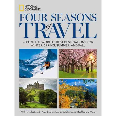 Four Seasons of Travel: 400 of the Worlds Best Destinations in Winter, Spring, Summer, and Fall by