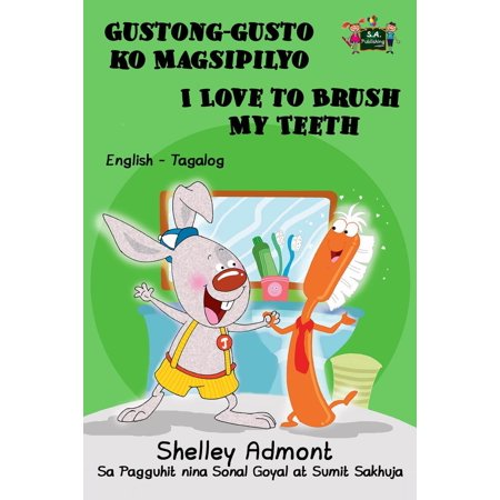 Gustong-gusto ko Magsipilyo I Love to Brush My Teeth: Tagalog English Bilingual Edition -